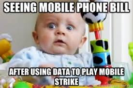 seeing mobile phone bill after using data to play mobile strike ... via Relatably.com