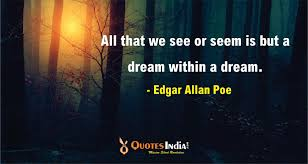 Dream Within A Dream Quote Best Of All That We See Or Seem Is But A Dream Within A Dream Edgar Allan