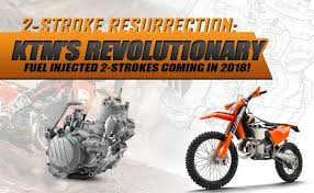 2018 suzuki two strokes.  strokes 2stroke resurrection ktmu0027s revolutionary fuel injected 2strokes coming  for 2018 intended suzuki two strokes