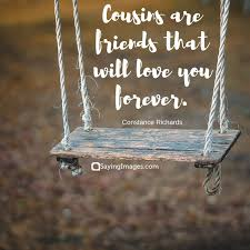Cousin Love Quotes Inspiration Top 48 Cousin Quotes Sayings Family Quotes And Saying