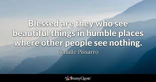 Humble Beauty Quotes Best of Blessed Are They Who See Beautiful Things In Humble Places Where