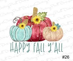 Fall Sublimation Designs Happy Fall Yall Sublimation Transfer Ready To Press
