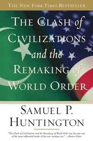 samuel huntigton the clash of civilizations edward said islam west clash civilizations