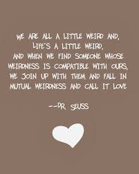 Dr Seuss Quotes About Love Amazing Dr Seuss Quote Love Weird