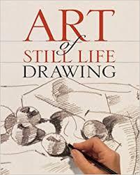 art of still life drawing inc sterling publishing co 9781402732843 books amazon ca
