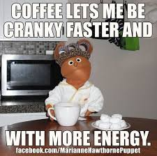 Coffee lets me be cranky faster and with more energy. Coffee MEME ... via Relatably.com