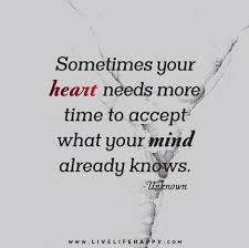 Sometimes Quotes Inspiration Sometimes Your Heart Needs More Time To Accept What Your Mind