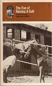 The Fun Of Raising A Colt: Frank B. Griffith & Rubye Mae Griffith:  9780879801908: Amazon.com: Books