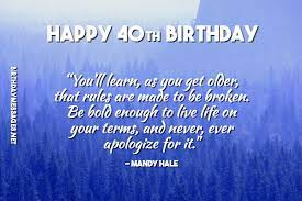 Check out this collection of 40th birthday quotes. 40th Birthday Wishes Quotes Birthday Messages For 40 Year Olds