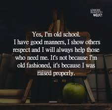 Old Quotes Best Lessons Learned In Life Yes I'm Old School So True Pinterest