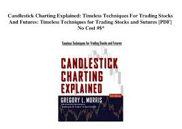 Candlestick Charting Explained 3rd Edition Gregory L Morris Pdf Candlestick Charting Explained Timeless Techniques For