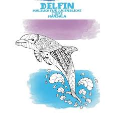 Malbuch f r Jugendliche - Mandala - Tiere - Delfin by Alexa Nagel