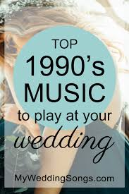100 Best 1990s Songs For Weddings To Know My Wedding Songs
