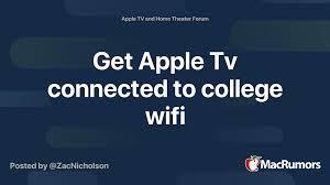 Get Apple Tv connected to college wifi