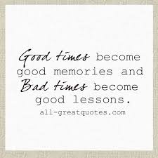 Lessons Memories Good Times Bad Times Picture Quotes Gorgeous Good Memories Quotes