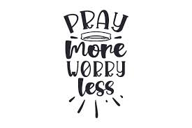 By akanksha rawat in printable svg. Pray More Worry Less Svg Cut File By Creative Fabrica Crafts Creative Fabrica