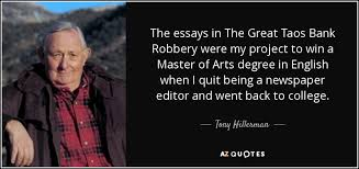 tony hillerman quote the essays in the great taos bank robbery the essays in the great taos bank robbery were my project to win a master of
