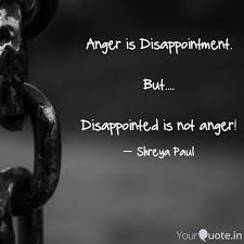Anger Is Disappointment Quotes Writings By Sh Reya Yourquote