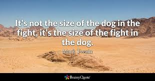 Dog Death Quotes 14 Best It's Not The Size Of The Dog In The Fight It's The Size Of The