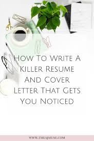 the muse cover letters that get noticed how to write a killer resume and cover letter that gets you noticed
