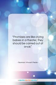 Get The Whole Norman Vincent Peale Quote Promises Are Like Crying