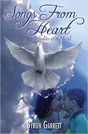 Songs from the Heart: Melodies of the Soul: Garrett, Byron: 9780983016809:  Amazon.com: Books