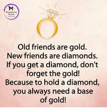 New Friends Quotes Inspiration Mesmerizing Quotes Old Friends Are Gold New Friends Are Diamonds If