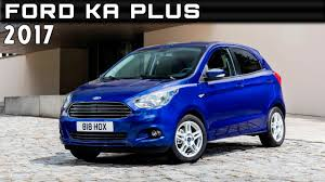 2017 Ford Ka Plus Review Rendered Price Specs Release Date - YouTube