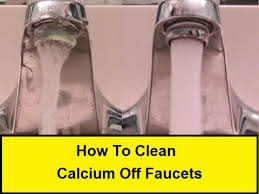 how to clean calcium off faucets howtolou com