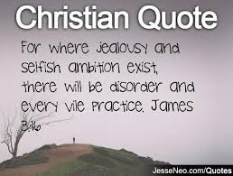 Christian Quotes On Jealousy Best Of For Where Jealousy And Selfish Ambition Exist There Will Be