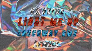 Light Me Up Rl Grime Lyrics Rl Grime Light Me Up Enschway Remix Lyrics