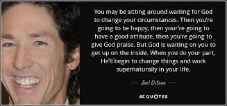Quotes About Waiting On God Beauteous Joel Osteen Quote You May Be Sitting Around Waiting For God To