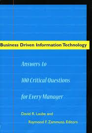 business driven information technology answers to critical business driven information technology answers to 100 critical questions for every manager edited by david r laube and raymond f zammuto