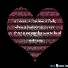 Heal Broken Heart Quotes Amazing U Ll Never Know How It Fe Quotes Writings By Mohit Singh