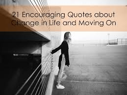Quotes About Moving On In Life Best 48 Encouraging Quotes About Change In Life And Moving On