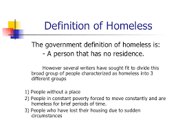 general outline of homelessness homelessness to be in a state of having no consistent residence 2