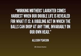 Working Mom Quotes Interesting Quotes About Being A Working Mom