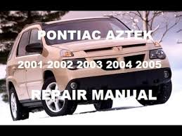 pontiac aztek 2001 2002 2003 2004 2005 repair manual pontiac aztek 2001 2002 2003 2004 2005 repair manual