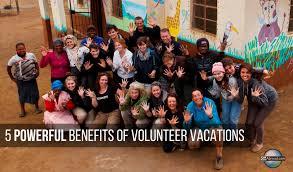the benefits of volunteer vacations com 5 powerful benefits of volunteer vacations