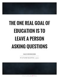 Quotes About Asking Questions Delectable The One Real Goal Of Education Is To Leave A Person Asking