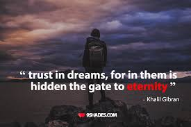 Trust In Dreams For In Them Is Hidden The Gate To Eternity Best Honesty Quotes Images Download