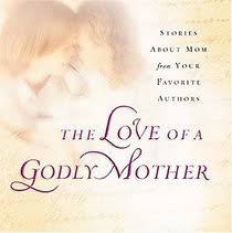 Christian Mother Quotes Best of The Love Of A Godly Mother Max Lucado Ruth Bell Graham Beth Moore