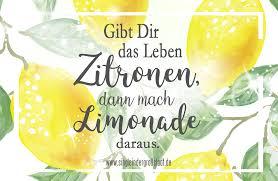 Spruch Gibt Dir Das Leben Zitronen Dann Mach Limonade Daraus
