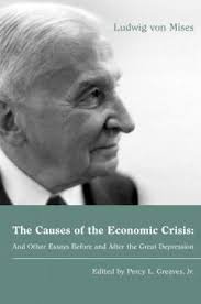the causes of the economic crisis and other essays before and  the causes of the economic crisis by mises