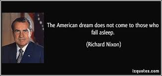 Quotes About The American Dream Interesting The American Dream Does Not Come To Those Who Fall Asleep Richard
