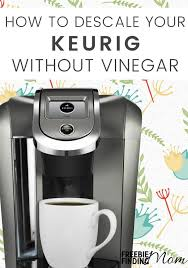 how to descale a keurig without vinegar keurig descale solution diy recipe