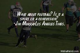 Concussion Quotes Inspiration Jim MurrayLos Angeles Times Quote What About Football Is It A