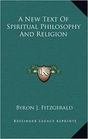 A New Text Of Spiritual Philosophy And Religion: Fitzgerald, Byron J.:  9781163386057: Amazon.com: Books