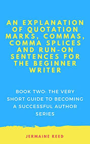 An Explanation Of Quotation Marks Commas Comma Splices And