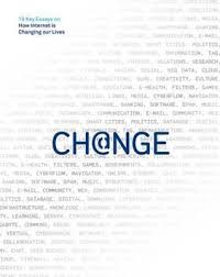change key essays on how internet is changing our lives change 19 key essays on how internet is changing our lives
